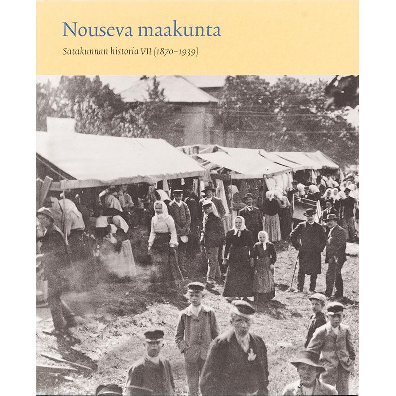 Satakunnan historia VII Nouseva maakunta (1870-1939) (520005)